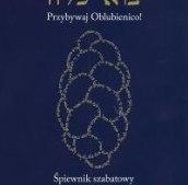 Przybywaj Oblubienico - śpiewnik szabatowy