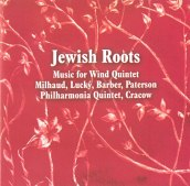 Jewish Roots Music for Quintet Milhaud,Lucky,Barber,Paterson Philharmonia Quintet,Cracow