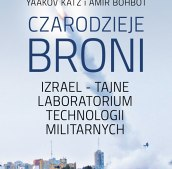 Czarodzieje broni. Izrael - tajne laboratorium technologii militarnych