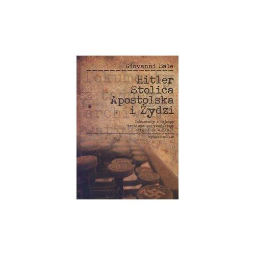 Hitler, Stoplica Apostolska i Żydzi Dokumenty z tajnego archiwum watykańskiego odtajnione w 2004 r.